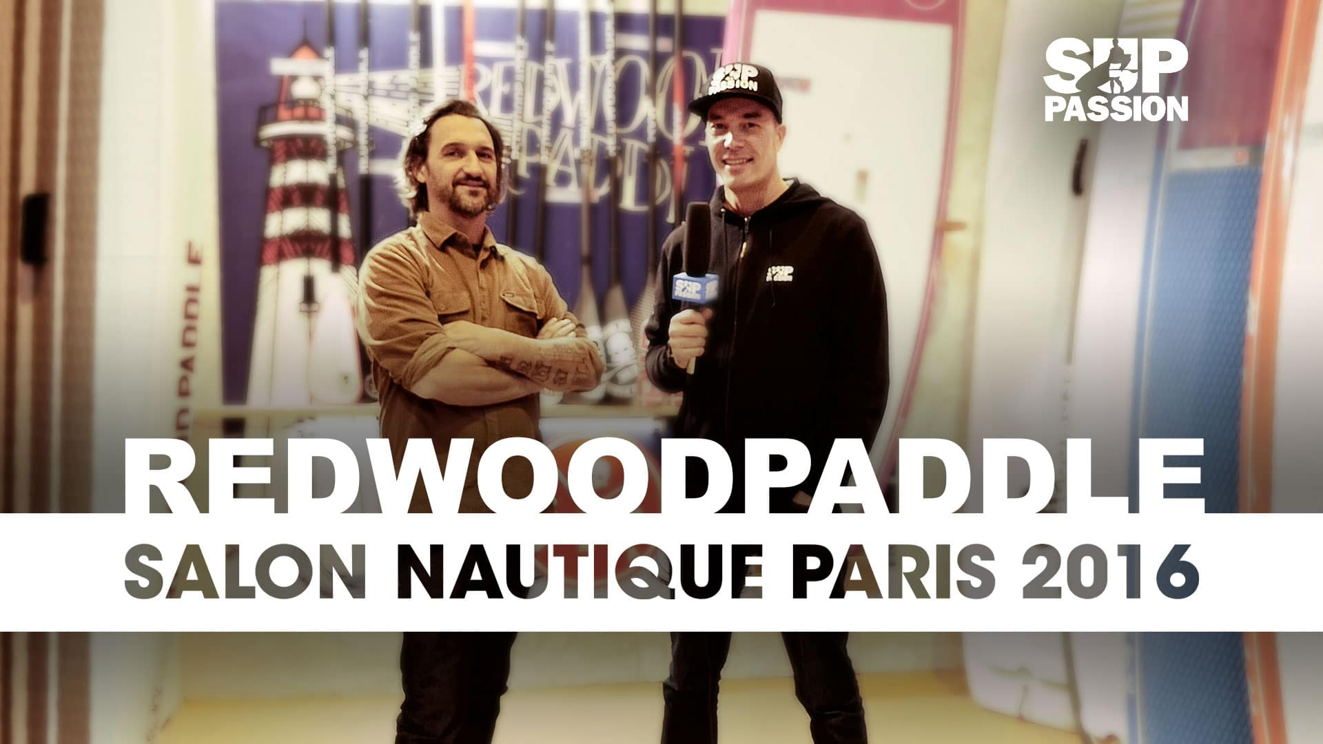 Stand up paddle redwoodpaddle au salon nautique de paris 2016 for Salon nautisme paris
