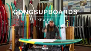 Nouvelle gamme de stand up paddle Gong Surfboards FSP 2019