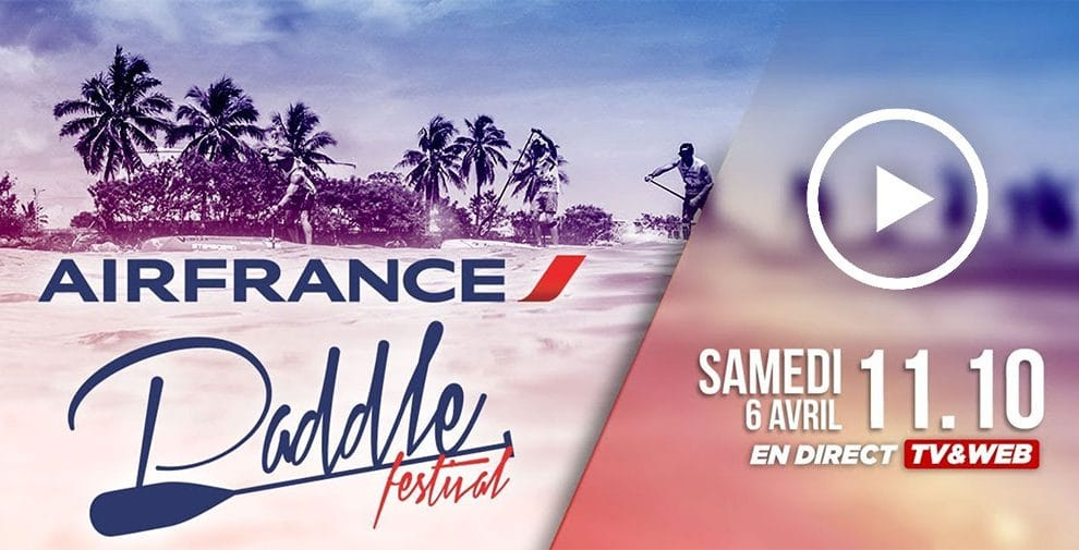 LIVE Air France Paddle Festival ce samedi 06 Avril 2019 à 11h30