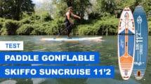 Test paddle gonflable Suncruise 11'2 Skiffo